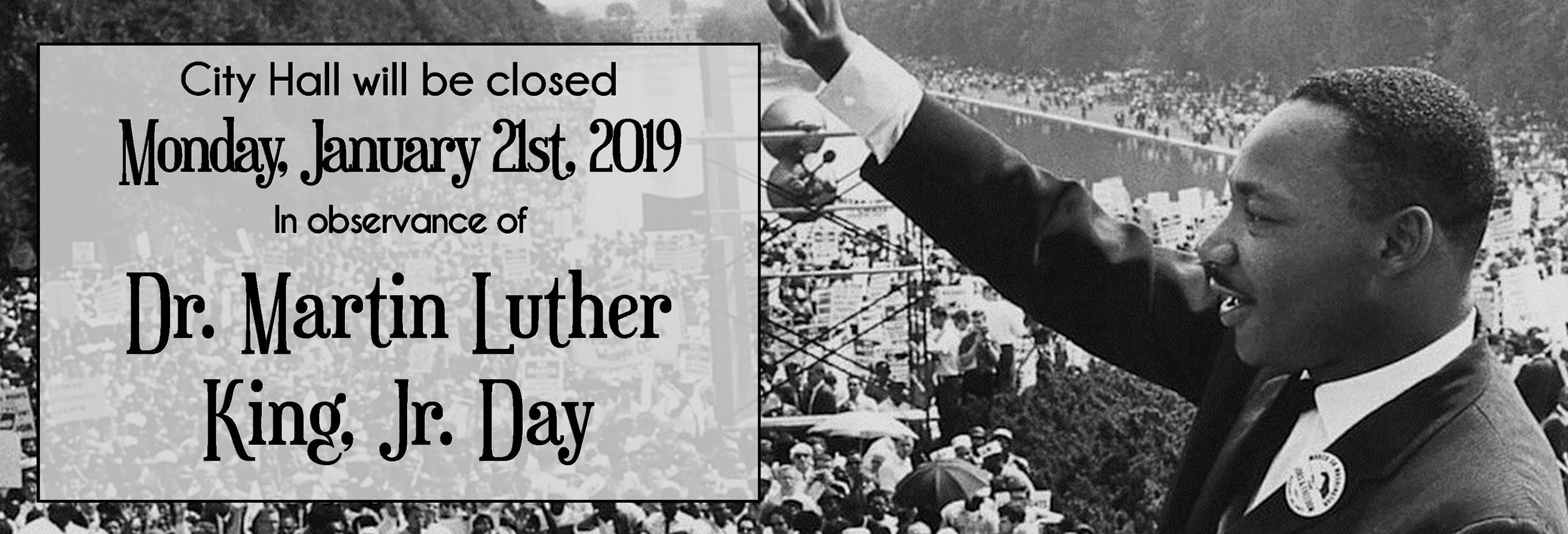 City Hall closed Monday January 21st 2019 in observance of Dr. Martin Luther King Jr. Day